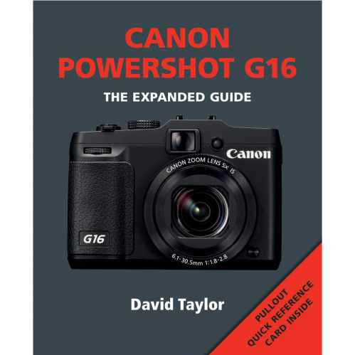 Canon Powershot G16 - The Expanded Guide Book