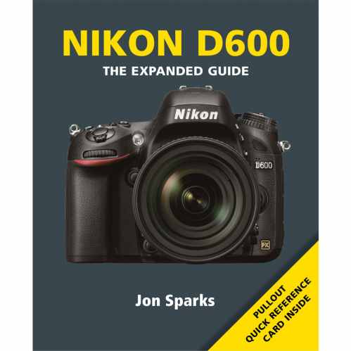 Nikon D600 - The Expanded Guide Book