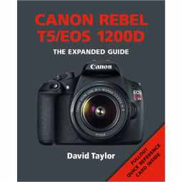 Canon Rebel T5 / EOS 1200D - The Expanded Guide Book