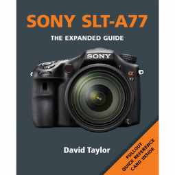 Sony Alpha A77 - The Expanded Guide Book